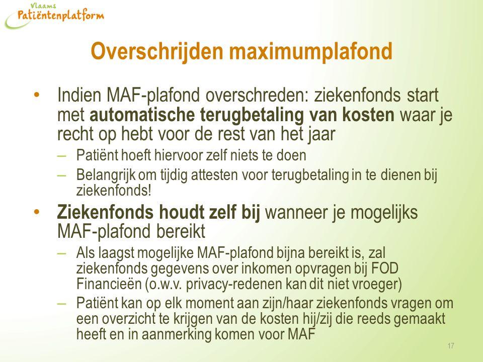 Overschrijden maximumplafond Indien MAF-plafond overschreden: ziekenfonds start met automatische terugbetaling van kosten waar je recht op hebt voor d