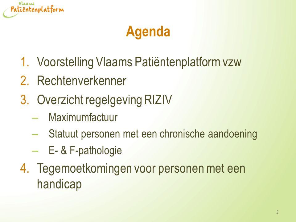 Agenda 1.Voorstelling Vlaams Patiëntenplatform vzw 2.Rechtenverkenner 3.Overzicht regelgeving RIZIV – Maximumfactuur – Statuut personen met een chroni