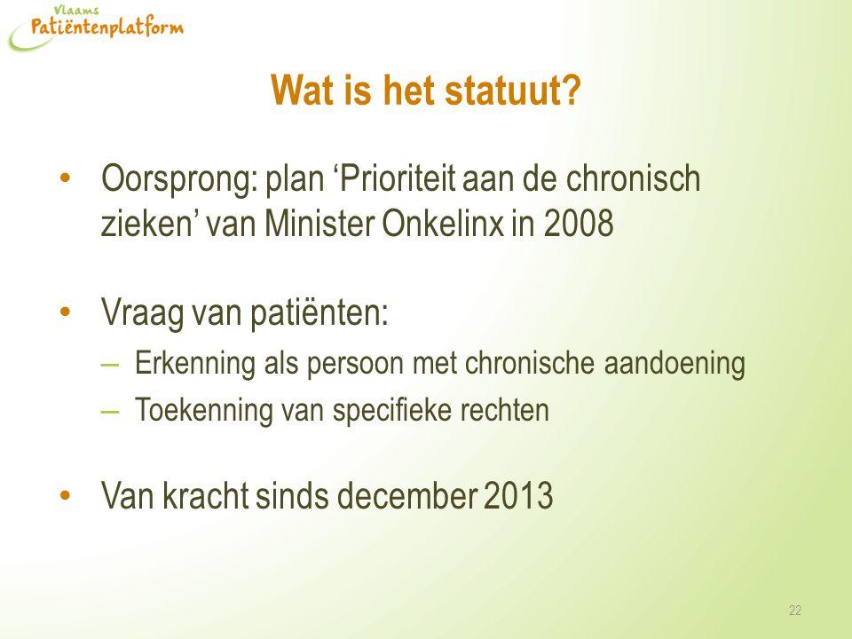 Wat is het statuut? Oorsprong: plan 'Prioriteit aan de chronisch zieken' van Minister Onkelinx in 2008 Vraag van patiënten: – Erkenning als persoon me