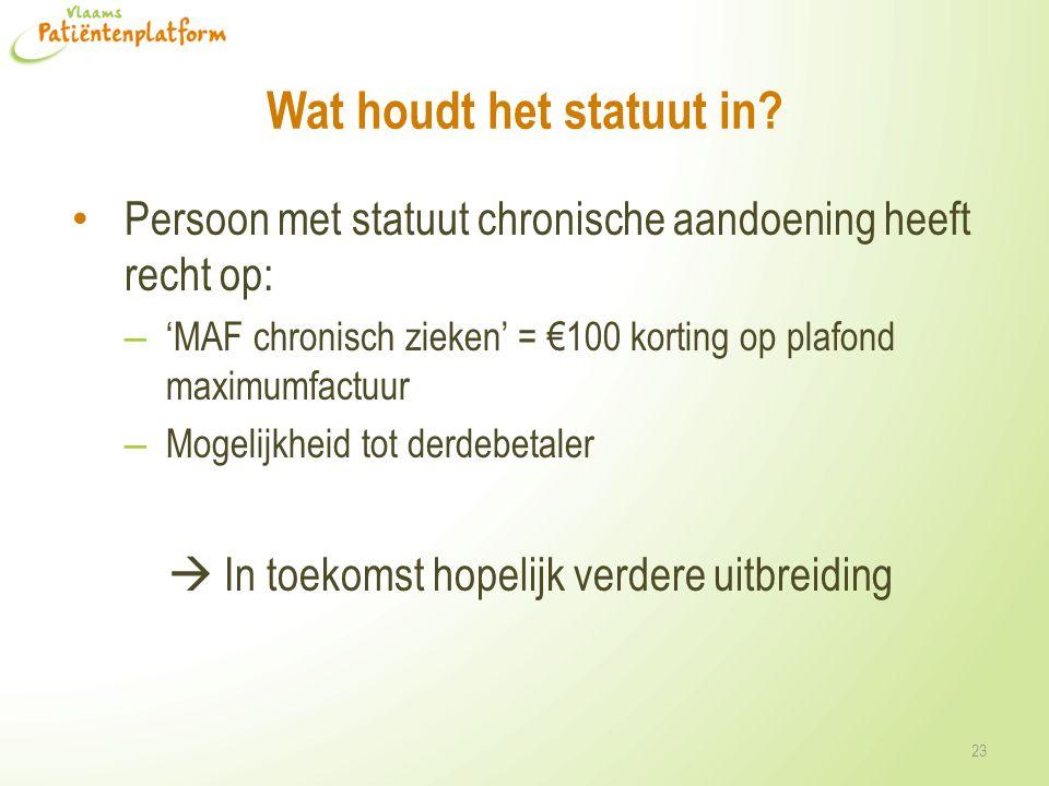 Wat houdt het statuut in? Persoon met statuut chronische aandoening heeft recht op: – 'MAF chronisch zieken' = €100 korting op plafond maximumfactuur