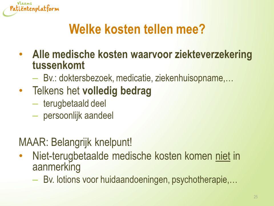 Welke kosten tellen mee? Alle medische kosten waarvoor ziekteverzekering tussenkomt – Bv.: doktersbezoek, medicatie, ziekenhuisopname,… Telkens het vo