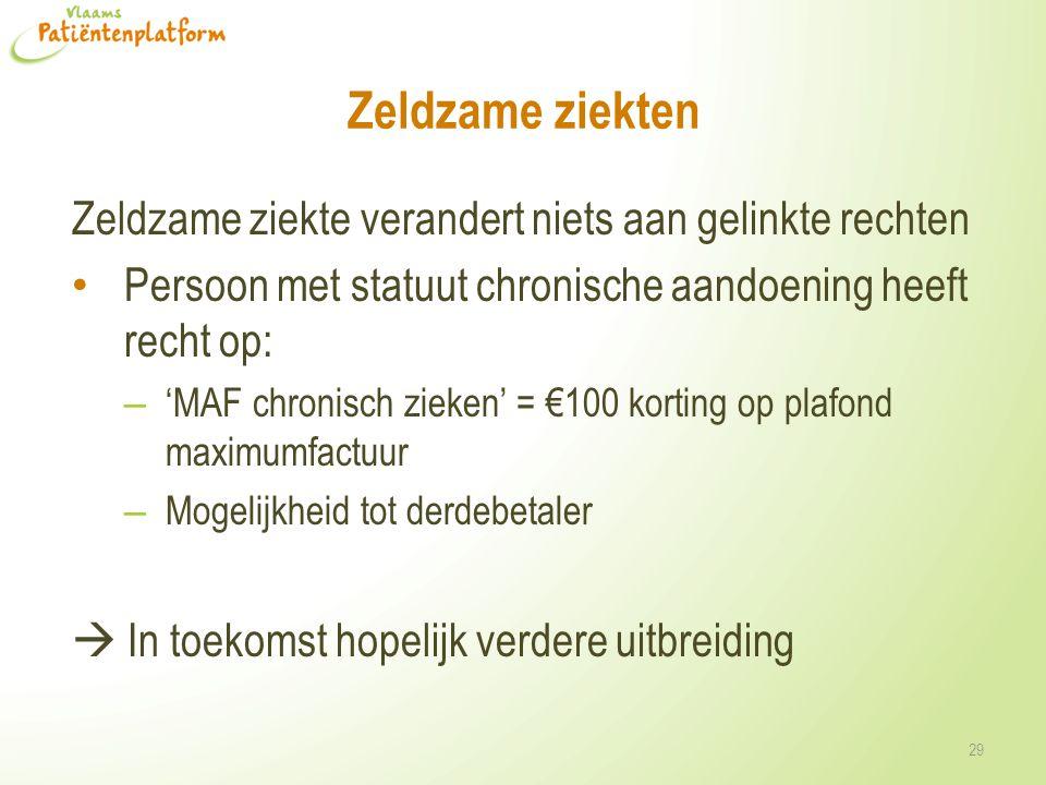 Zeldzame ziekten Zeldzame ziekte verandert niets aan gelinkte rechten Persoon met statuut chronische aandoening heeft recht op: – 'MAF chronisch zieke
