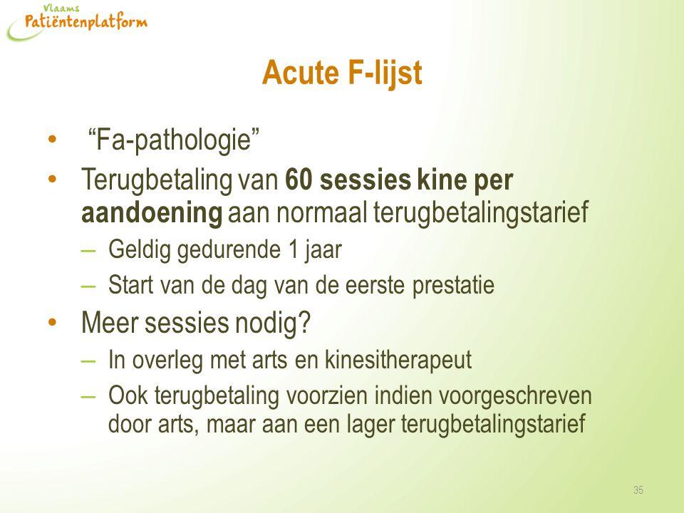 "Acute F-lijst ""Fa-pathologie"" Terugbetaling van 60 sessies kine per aandoening aan normaal terugbetalingstarief – Geldig gedurende 1 jaar – Start van"