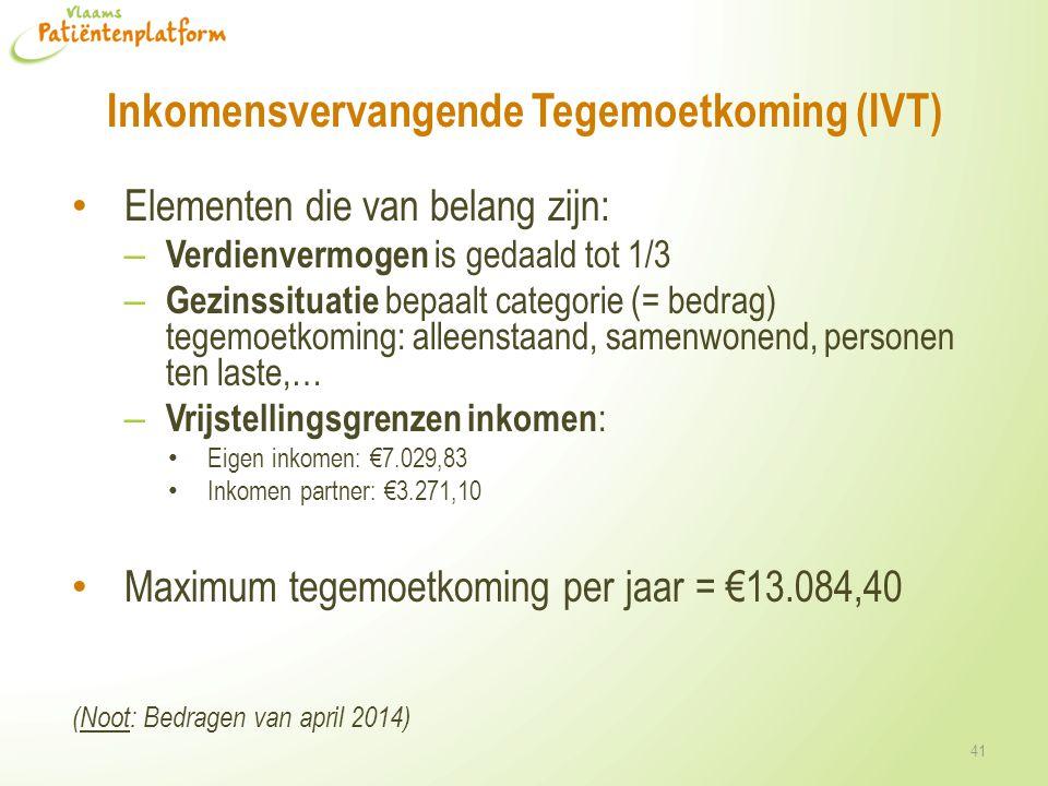 Inkomensvervangende Tegemoetkoming (IVT) Elementen die van belang zijn: – Verdienvermogen is gedaald tot 1/3 – Gezinssituatie bepaalt categorie (= bed