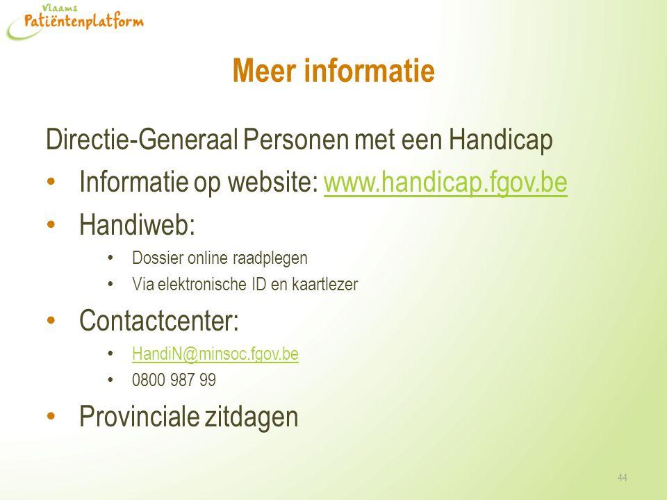 Meer informatie Directie-Generaal Personen met een Handicap Informatie op website: www.handicap.fgov.bewww.handicap.fgov.be Handiweb: Dossier online r