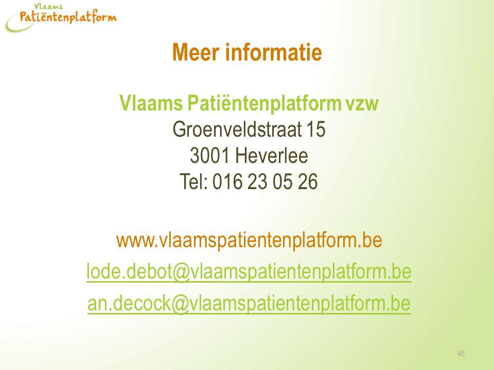 Meer informatie Vlaams Patiëntenplatform vzw Groenveldstraat 15 3001 Heverlee Tel: 016 23 05 26 www.vlaamspatientenplatform.be lode.debot@vlaamspatien