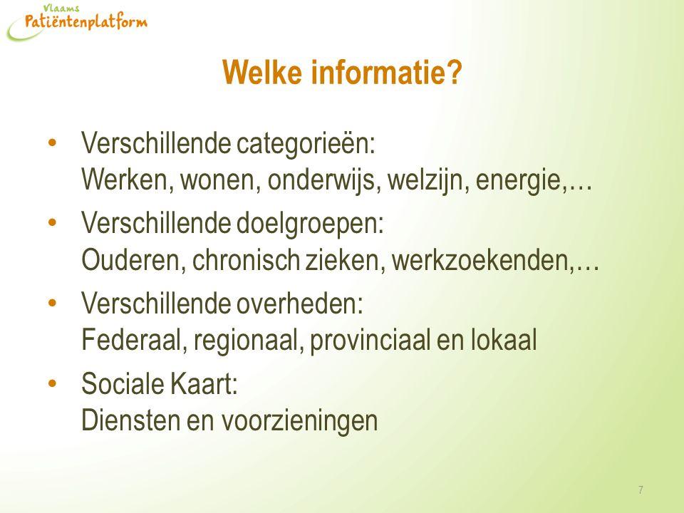 Welke informatie? Verschillende categorieën: Werken, wonen, onderwijs, welzijn, energie,… Verschillende doelgroepen: Ouderen, chronisch zieken, werkzo