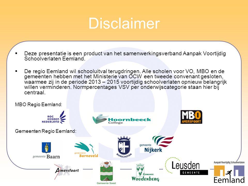 Disclaimer  Deze presentatie is een product van het samenwerkingsverband Aanpak Voortijdig Schoolverlaten Eemland.  De regio Eemland wil schooluitva