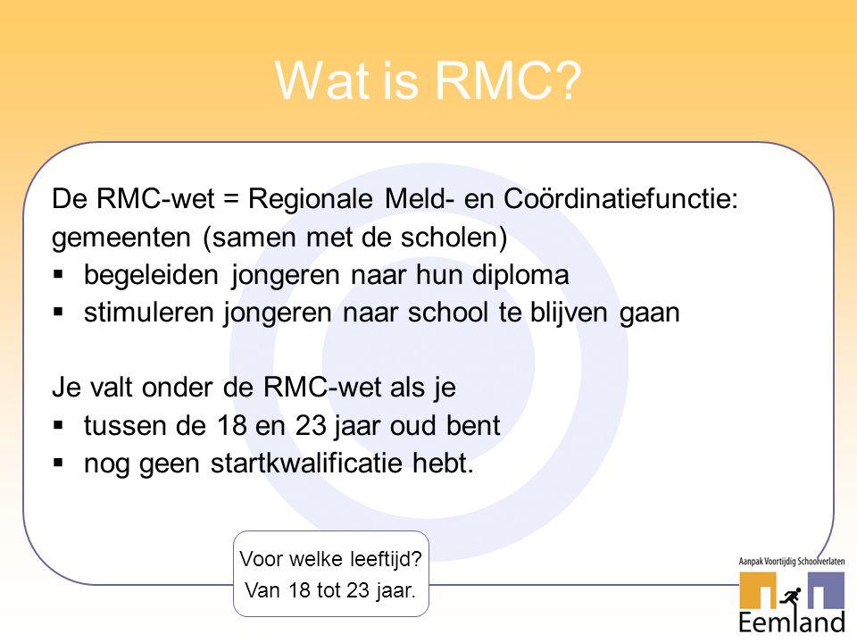 Wat is RMC? De RMC-wet = Regionale Meld- en Coördinatiefunctie: gemeenten (samen met de scholen)  begeleiden jongeren naar hun diploma  stimuleren j