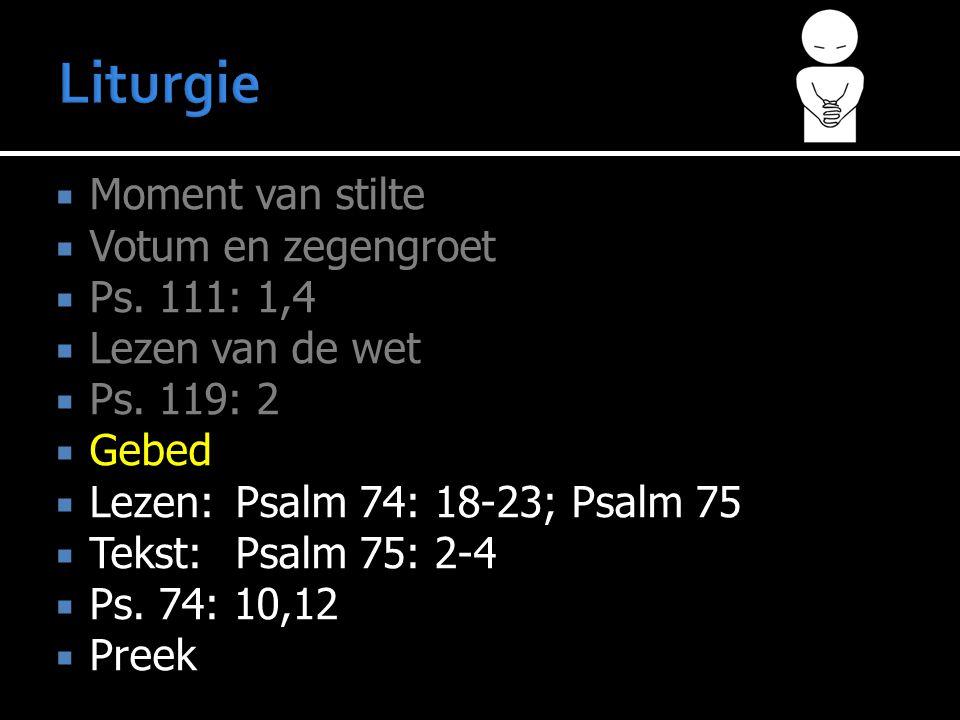  Moment van stilte  Votum en zegengroet  Ps.111: 1,4  Lezen van de wet  Ps.