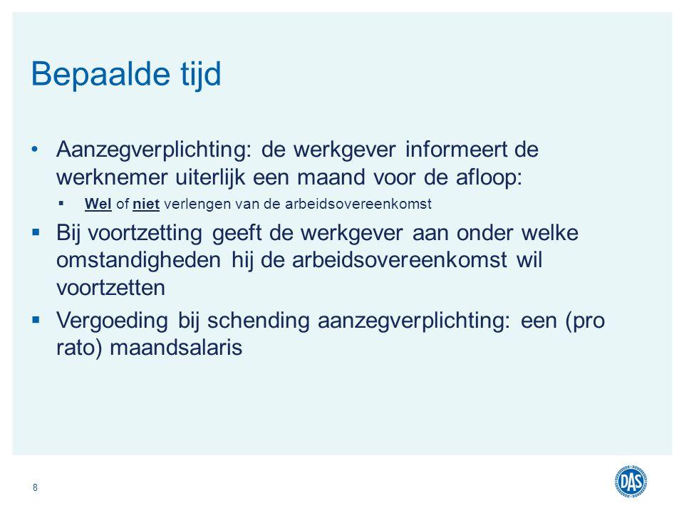 Aanzegverplichting: de werkgever informeert de werknemer uiterlijk een maand voor de afloop:  Wel of niet verlengen van de arbeidsovereenkomst  Bij