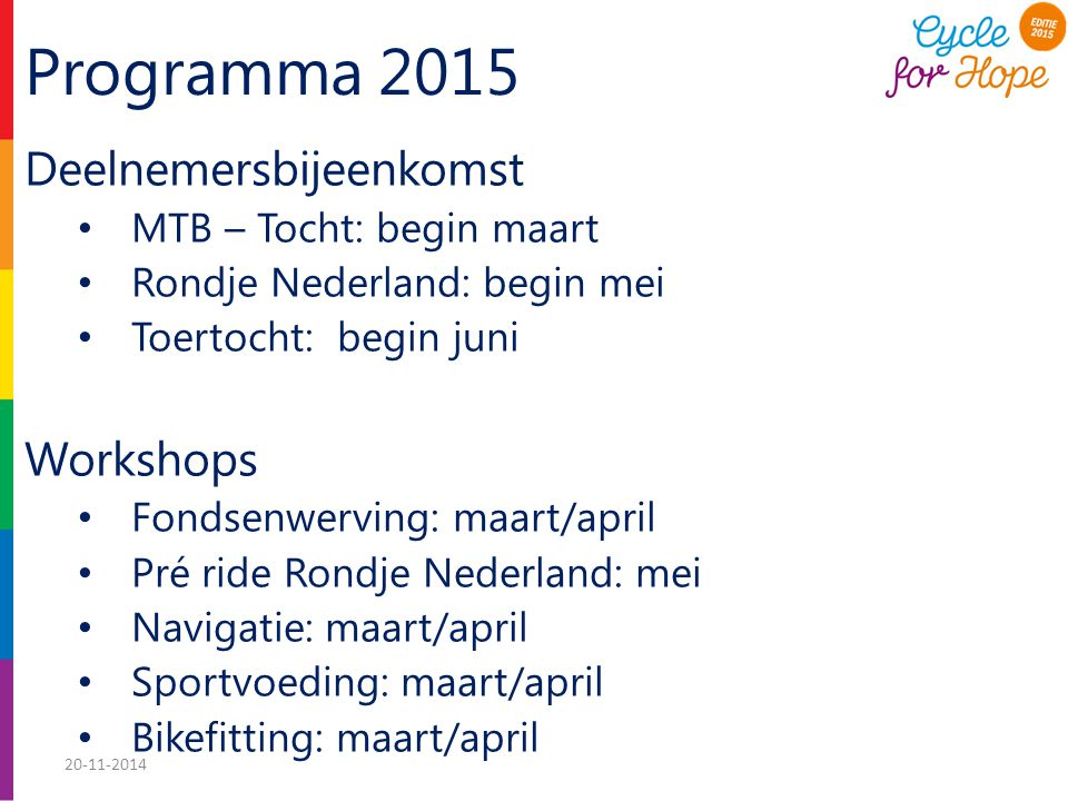 Programma 2015 Deelnemersbijeenkomst MTB – Tocht: begin maart Rondje Nederland: begin mei Toertocht: begin juni Workshops Fondsenwerving: maart/april