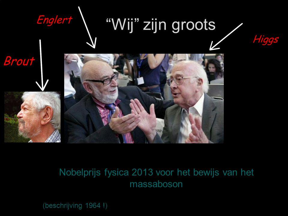 """""""Wij"""" zijn groots Nobelprijs fysica 2013 voor het bewijs van het massaboson (beschrijving 1964 !)"""