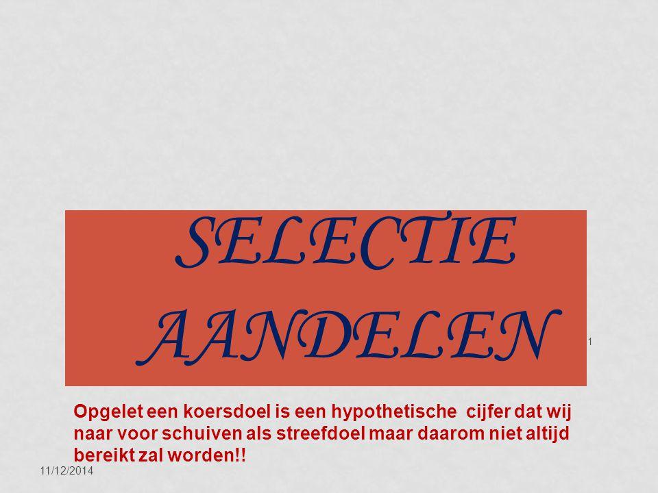 11/12/2014 11 SELECTIE AANDELEN Opgelet een koersdoel is een hypothetische cijfer dat wij naar voor schuiven als streefdoel maar daarom niet altijd bereikt zal worden!!