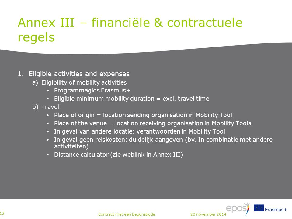 Annex III – financiële & contractuele regels 1.Eligible activities and expenses a)Eligibility of mobility activities Programmagids Erasmus+ Eligible minimum mobility duration = excl.