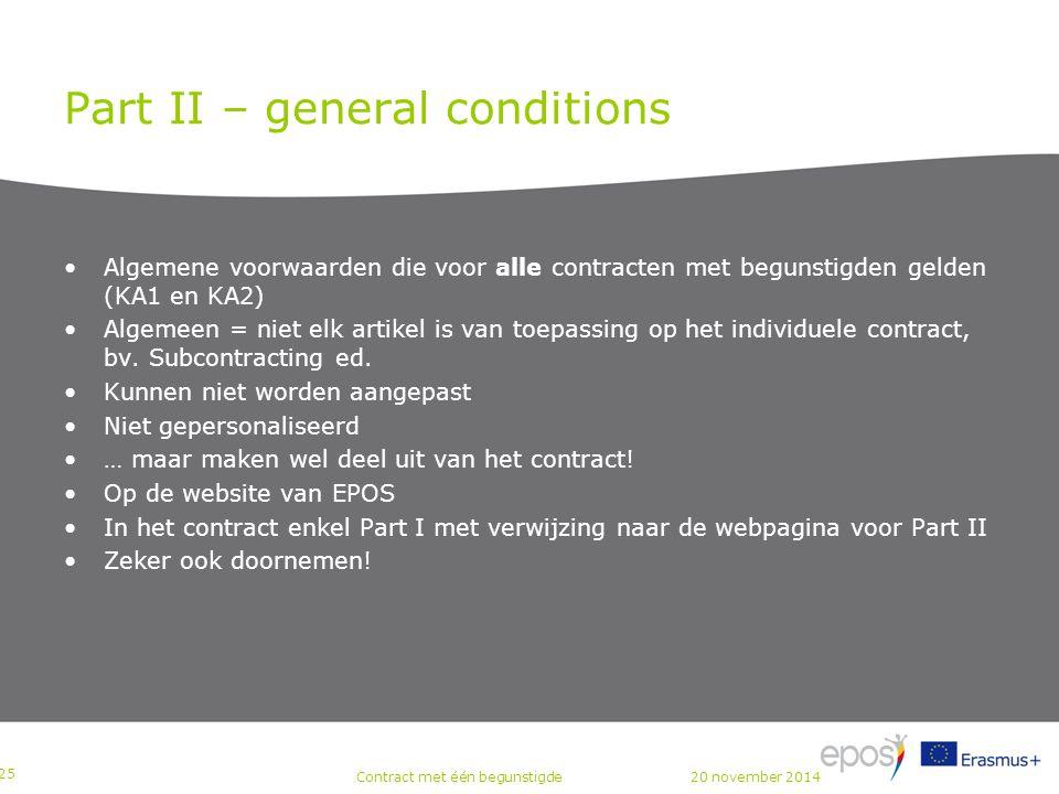 Part II – general conditions Algemene voorwaarden die voor alle contracten met begunstigden gelden (KA1 en KA2) Algemeen = niet elk artikel is van toepassing op het individuele contract, bv.
