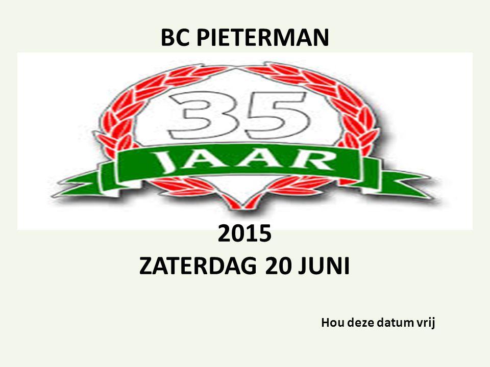 BC PIETERMAN 2015 ZATERDAG 20 JUNI Hou deze datum vrij