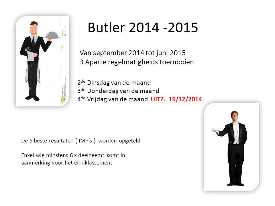 Butler 2014 -2015 Van september 2014 tot juni 2015 3 Aparte regelmatigheids toernooien 2 de Dinsdag van de maand 3 de Donderdag van de maand 4 de Vrij