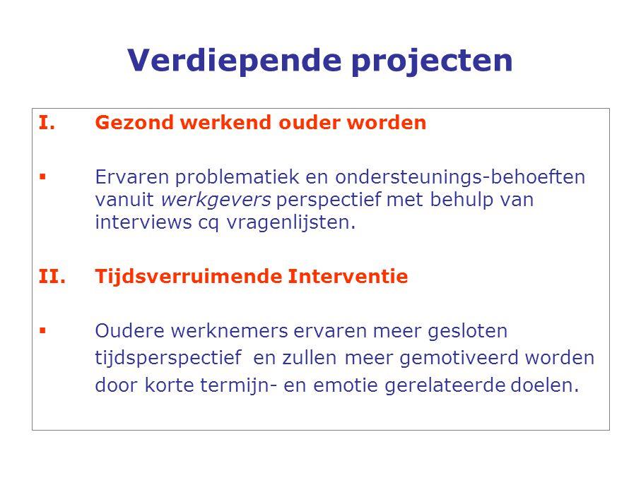 Verdiepende projecten I.Gezond werkend ouder worden  Ervaren problematiek en ondersteunings-behoeften vanuit werkgevers perspectief met behulp van interviews cq vragenlijsten.