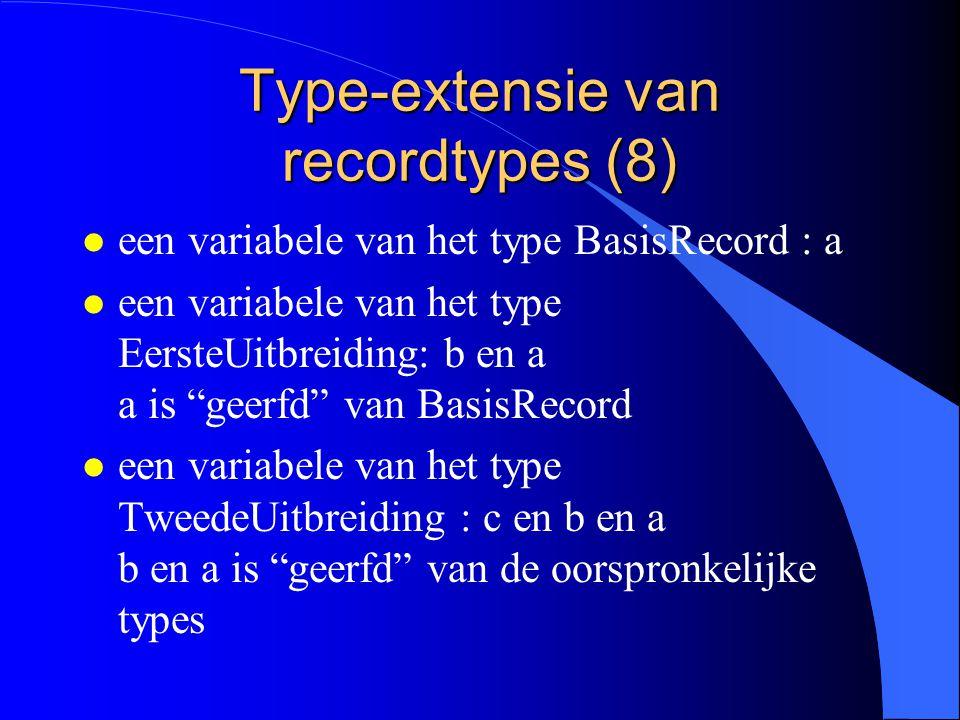 Type-extensie van recordtypes (7) l Het uitgebreid type erft de velden en de methodes over van zijn basistype.