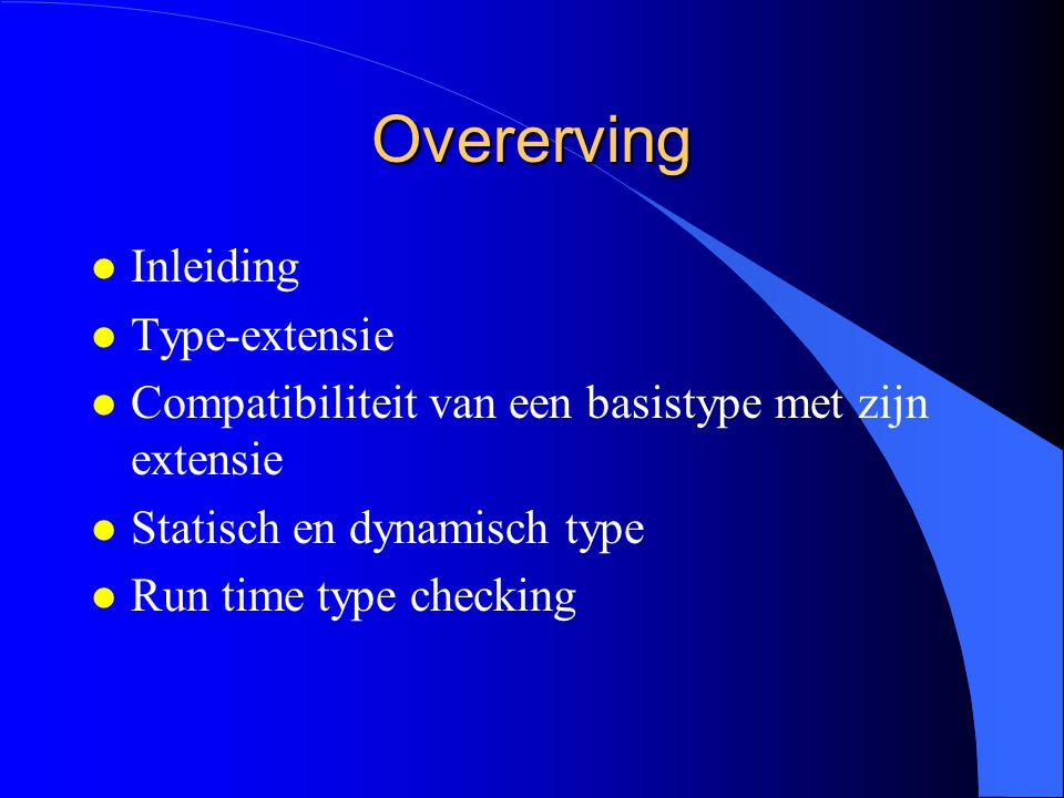 Type-extensie van recordtypes (1) BasisRecord = RECORD a: TYPE1; END; EersteUitbreiding = RECORD (BasisRecord ) b: TYPE2; END;