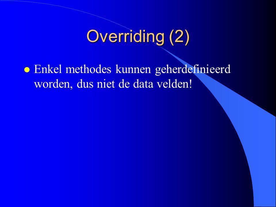 Overriding (1) l Subklassen kunnen overgeërfde methodes herdefiniëren.