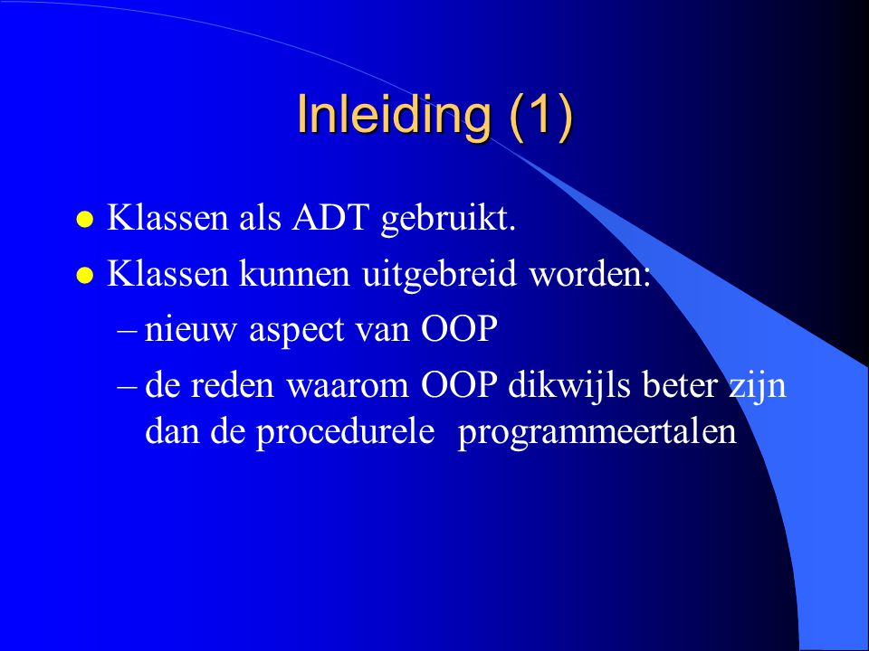 Inleiding l Klassen l Procedureel programmeren l Object-georiënteerd programmeren l Basisprincipe in software-engineering l Modulaire en procedurele software l Oplossing: object oriëntatie
