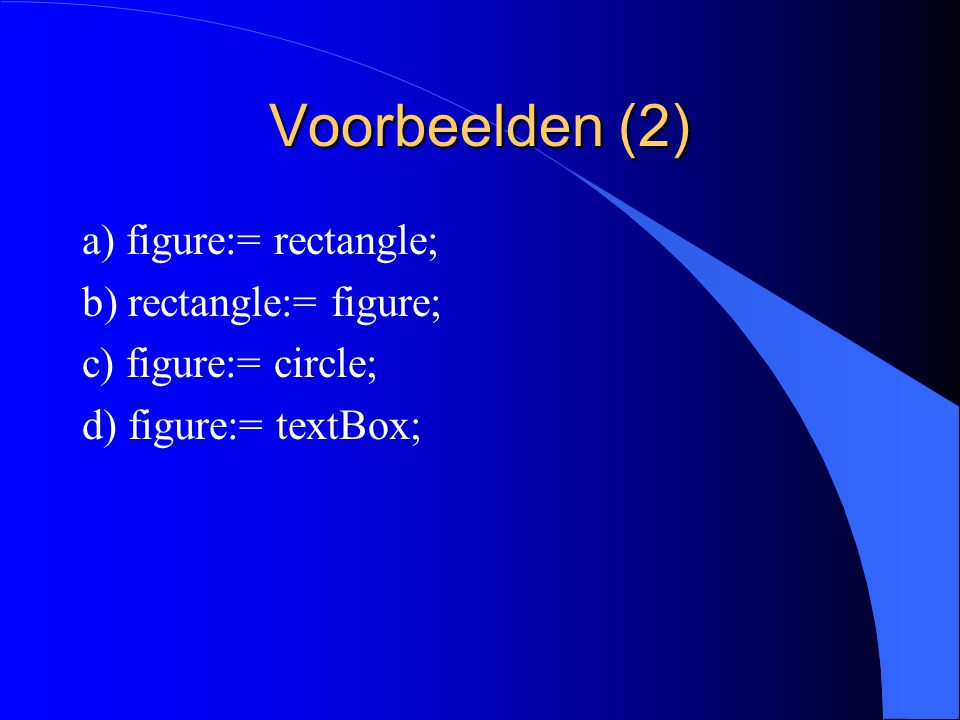Voorbeelden (1) VAR figure: Figure; rectangle: Rectangle; circle: Circle; textBox: TextBox;