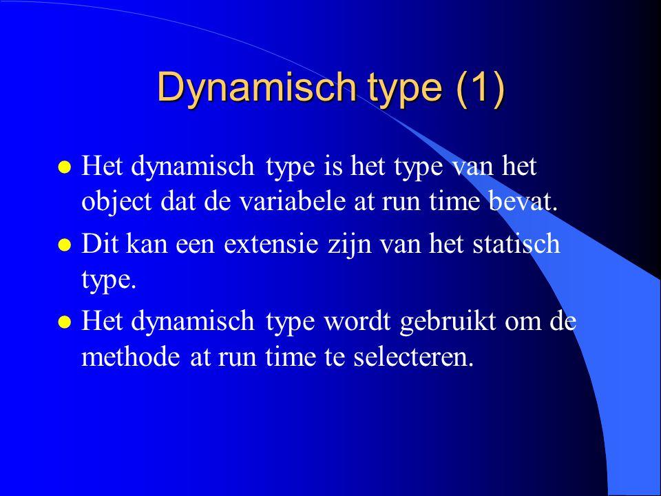 Statisch type l Het statisch type is het type waarmee de variabele gedeclareerd is.