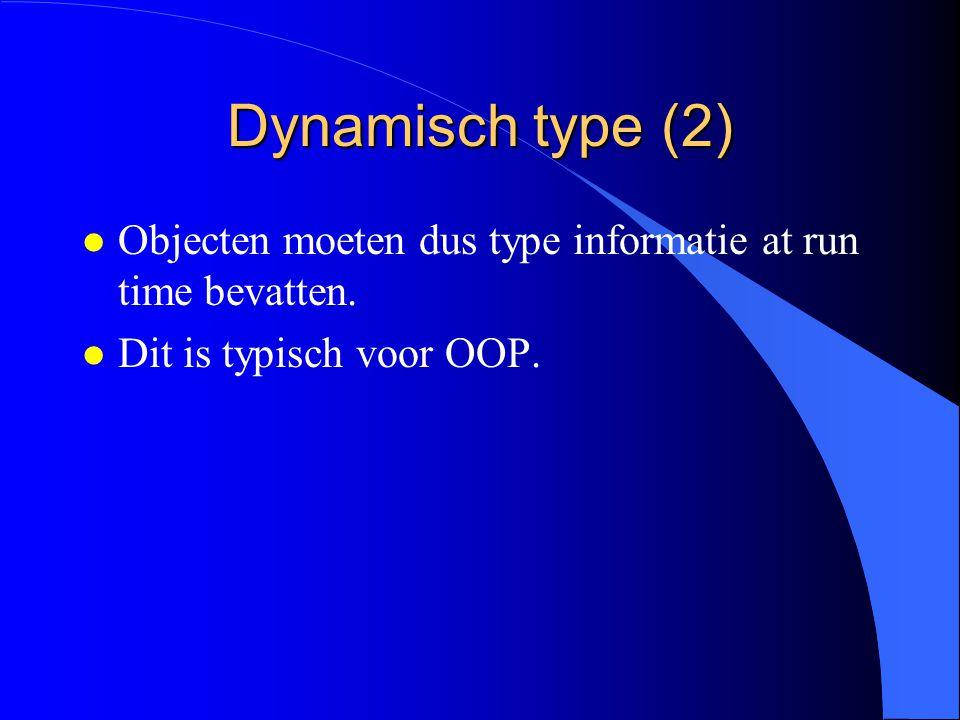 Dynamisch type (1) l Het dynamisch type is het type van het object dat de variabele at run time bevat.