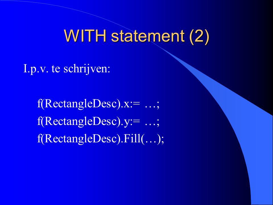 WITH statement (1) In omstandigheden waarin men veel velden van een dynamisch type moet gebruiken kan men een regionale bewaking gebruiken.