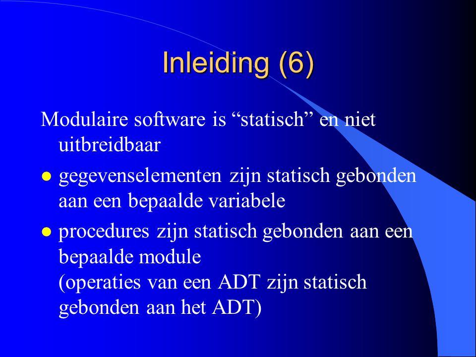 Inleiding (5) Modulaire en procedurele software: l voorzien van standaard bibliotheken l procedures en datatypes liggen vast op compilatietijdstip l aanpassingen en uitbreidingen moeten gebeuren op de oorspronkelijke sourcecode
