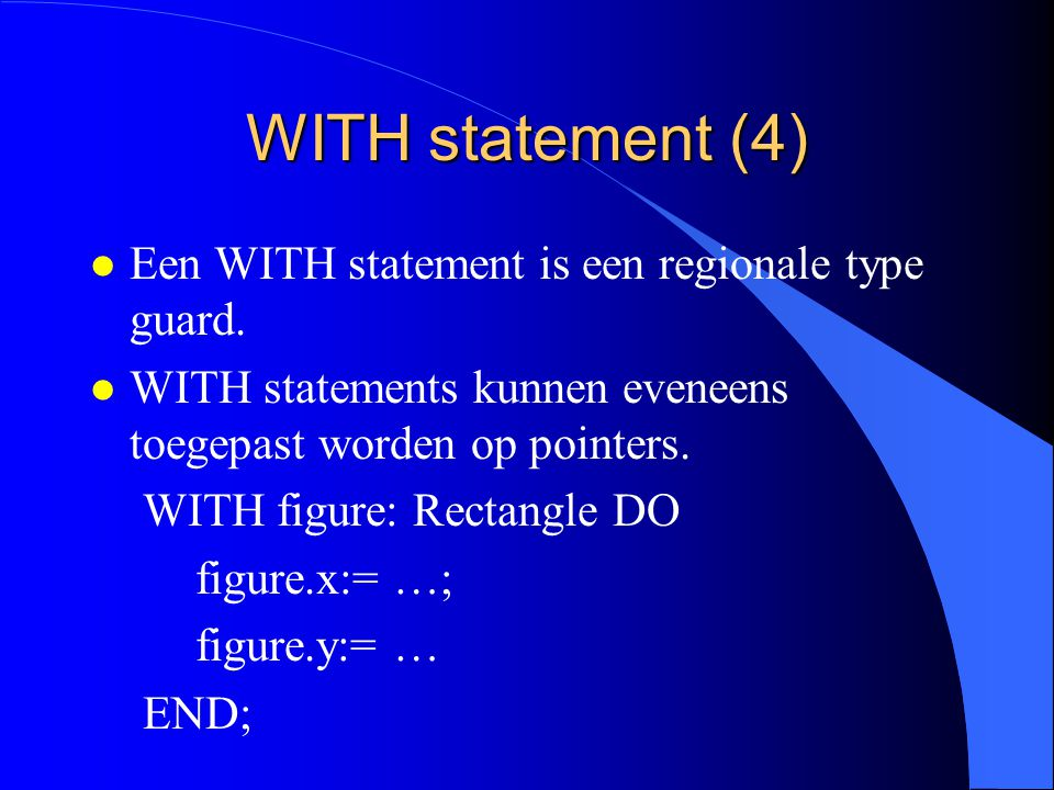 WITH statement (3) kan je schrijven: WITH f: RectangleDesc DO f.x:= …; f.y:= …; f.Fill (…) END;