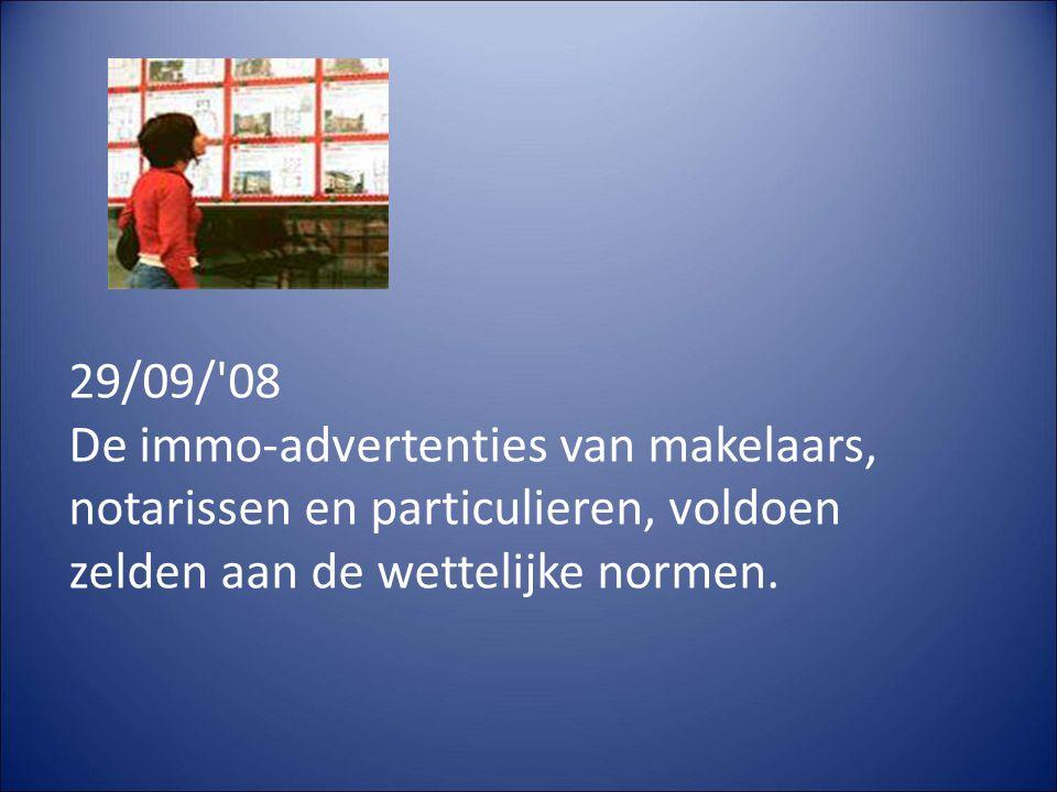 29/09/ 08 De immo-advertenties van makelaars, notarissen en particulieren, voldoen zelden aan de wettelijke normen.