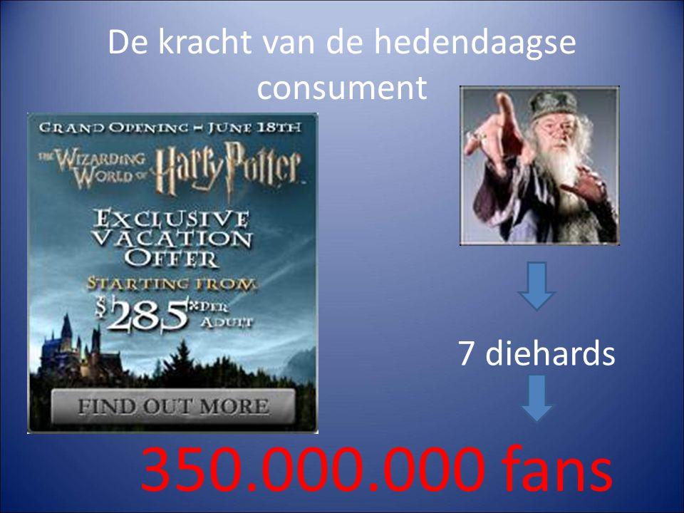 De kracht van de hedendaagse consument 7 diehards 350.000.000 fans