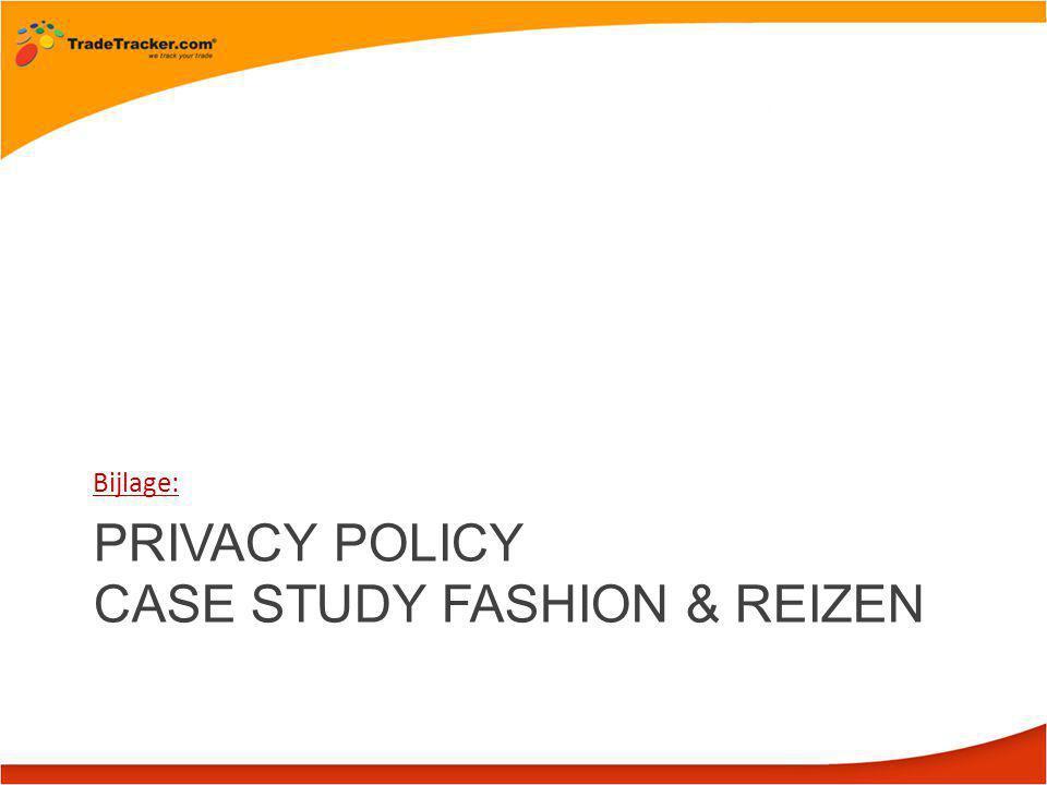 PRIVACY POLICY CASE STUDY FASHION & REIZEN FAQ'S Bijlage: