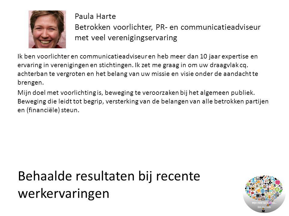 Paula Harte Betrokken voorlichter, PR- en communicatieadviseur met veel verenigingservaring Ik ben voorlichter en communicatieadviseur en heb meer dan 10 jaar expertise en ervaring in verenigingen en stichtingen.