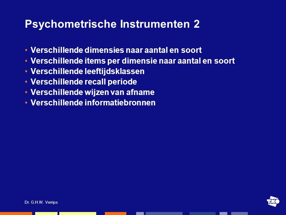 Psychometrische Instrumenten 2 Verschillende dimensies naar aantal en soort Verschillende items per dimensie naar aantal en soort Verschillende leeftijdsklassen Verschillende recall periode Verschillende wijzen van afname Verschillende informatiebronnen