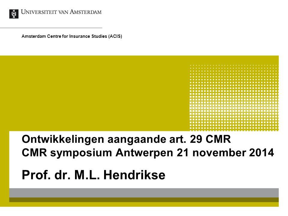 Ontwikkelingen aangaande art. 29 CMR CMR symposium Antwerpen 21 november 2014 Prof.