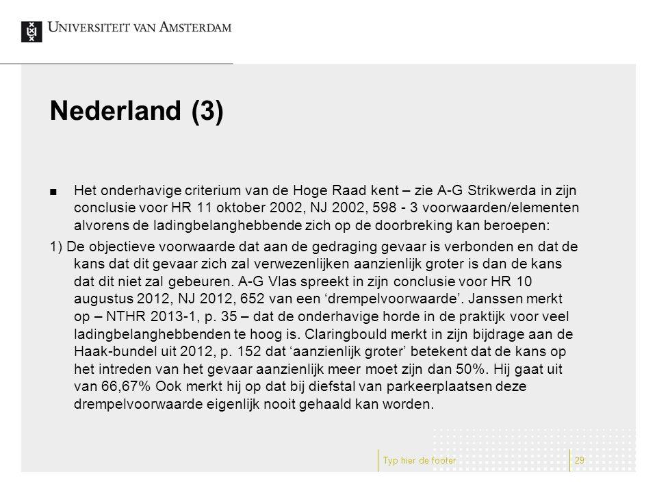 Nederland (3) Het onderhavige criterium van de Hoge Raad kent – zie A-G Strikwerda in zijn conclusie voor HR 11 oktober 2002, NJ 2002, 598 - 3 voorwaarden/elementen alvorens de ladingbelanghebbende zich op de doorbreking kan beroepen: 1) De objectieve voorwaarde dat aan de gedraging gevaar is verbonden en dat de kans dat dit gevaar zich zal verwezenlijken aanzienlijk groter is dan de kans dat dit niet zal gebeuren.