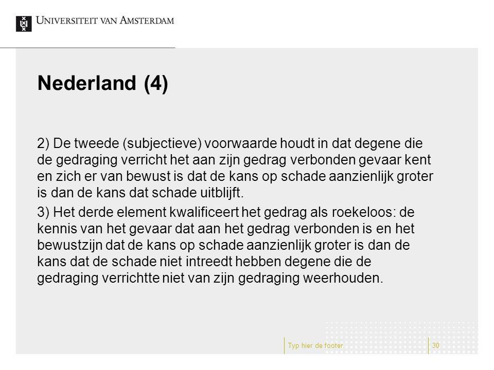 Nederland (4) 2) De tweede (subjectieve) voorwaarde houdt in dat degene die de gedraging verricht het aan zijn gedrag verbonden gevaar kent en zich er van bewust is dat de kans op schade aanzienlijk groter is dan de kans dat schade uitblijft.
