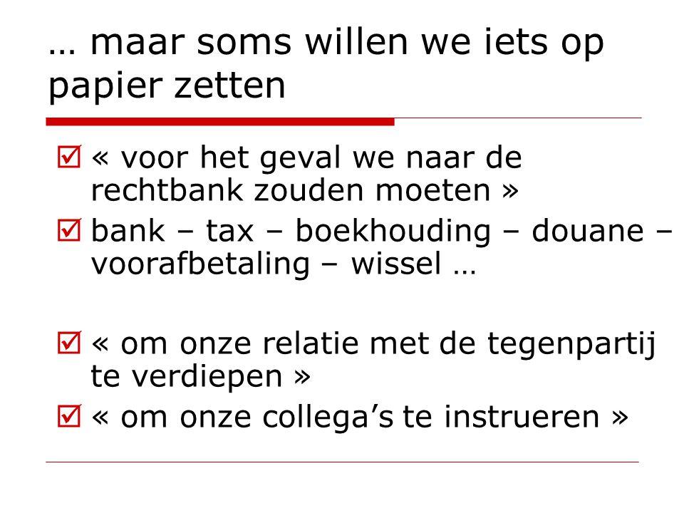  « voor het geval we naar de rechtbank zouden moeten »  bank – tax – boekhouding – douane – voorafbetaling – wissel …  « om onze relatie met de teg