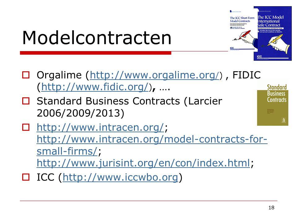 18 Modelcontracten  Orgalime (http://www.orgalime.org /), FIDIC (http://www.fidic.org/ ), ….http://www.orgalime.org /http://www.fidic.org/  Standard