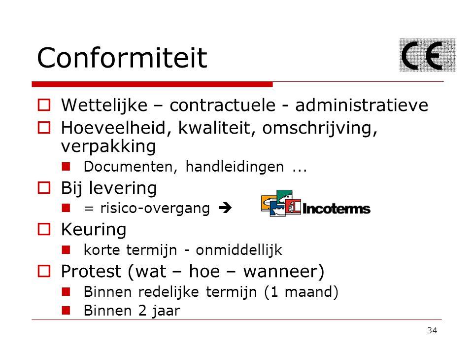 34 Conformiteit  Wettelijke – contractuele - administratieve  Hoeveelheid, kwaliteit, omschrijving, verpakking Documenten, handleidingen...  Bij le