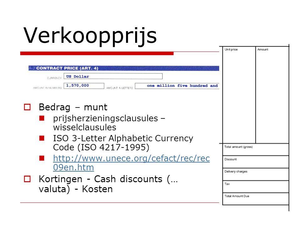 41 Verkoopprijs  Bedrag – munt prijsherzieningsclausules – wisselclausules ISO 3-Letter Alphabetic Currency Code (ISO 4217-1995) http://www.unece.org/cefact/rec/rec 09en.htm http://www.unece.org/cefact/rec/rec 09en.htm  Kortingen - Cash discounts (… valuta) - Kosten
