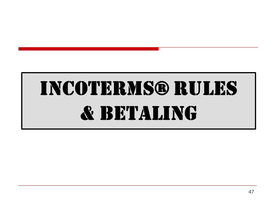 INCOTERMS® RULES & BETALING 47