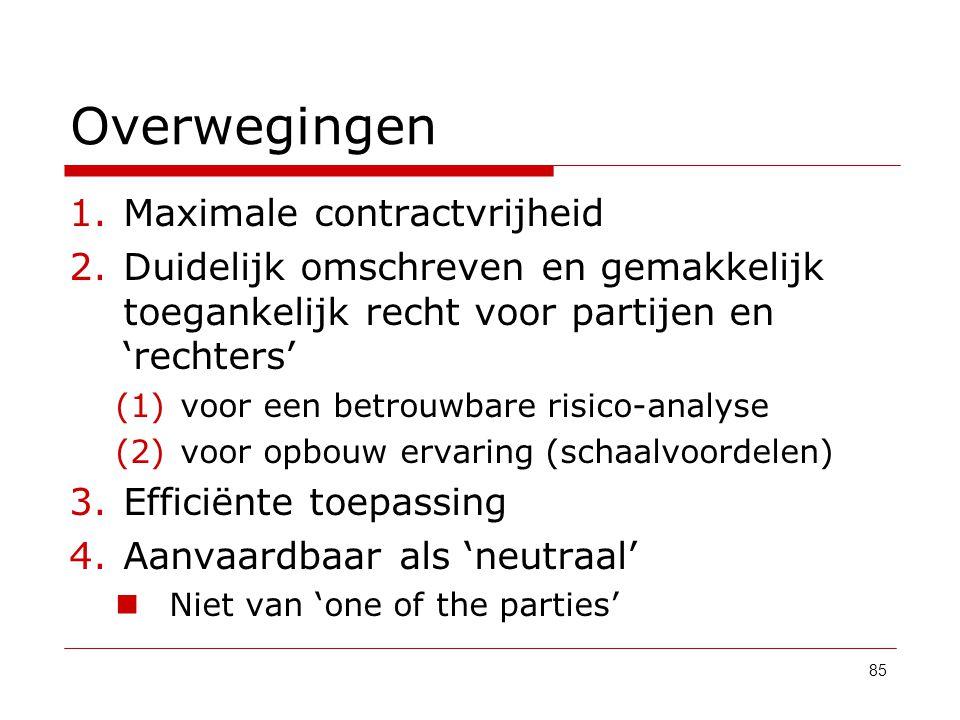 Overwegingen 1.Maximale contractvrijheid 2.Duidelijk omschreven en gemakkelijk toegankelijk recht voor partijen en 'rechters' (1) voor een betrouwbare