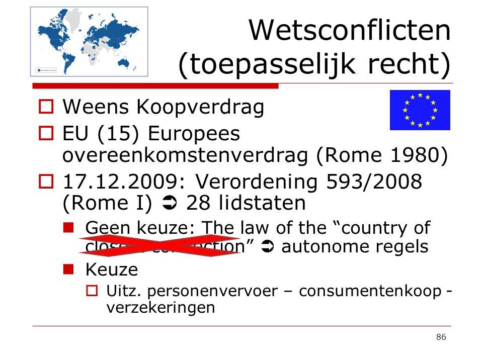 86  Weens Koopverdrag  EU (15) Europees overeenkomstenverdrag (Rome 1980)  17.12.2009: Verordening 593/2008 (Rome I)  28 lidstaten Geen keuze: The