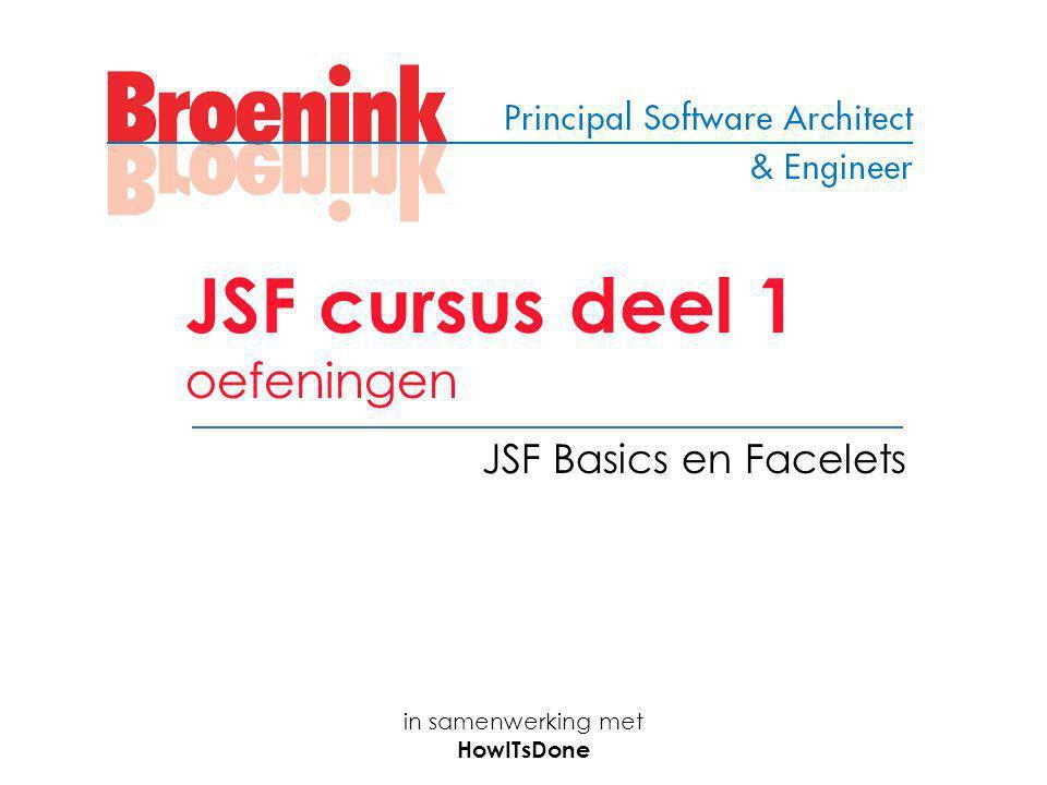 in samenwerking met HowITsDone JSF cursus deel 1 oefeningen JSF Basics en Facelets