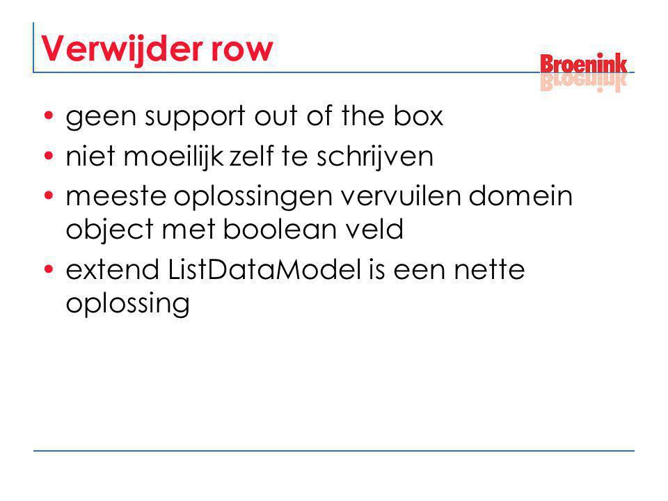 Verwijder row geen support out of the box niet moeilijk zelf te schrijven meeste oplossingen vervuilen domein object met boolean veld extend ListDataM